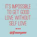 It's Impossible to Get Good Love Without Self Love :: Guest Post by @GrownZone