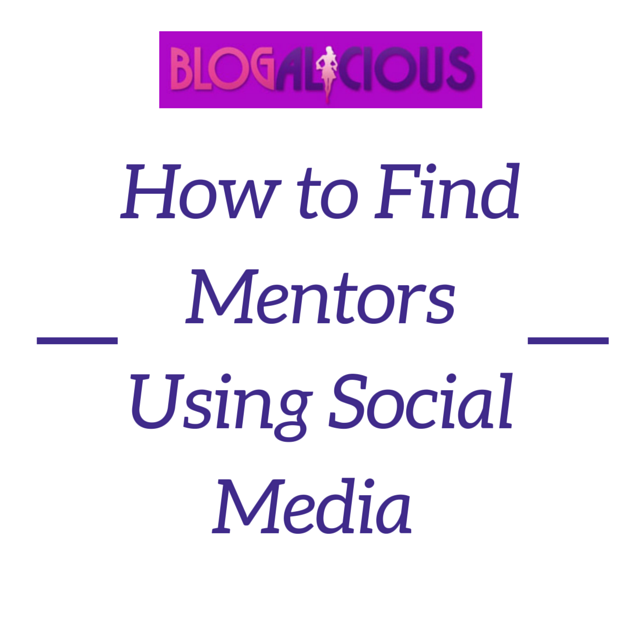 How to Find Mentors Using Social Media - Be Blogalicious