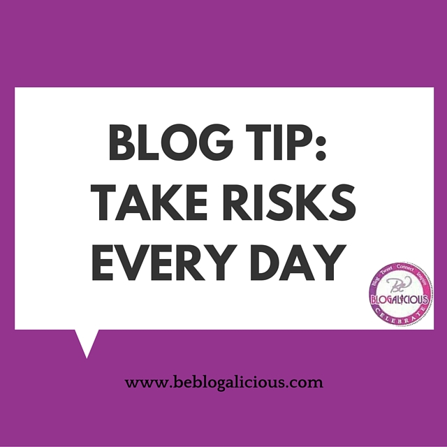 blog-tips-take-risks-every-day-blogalicious