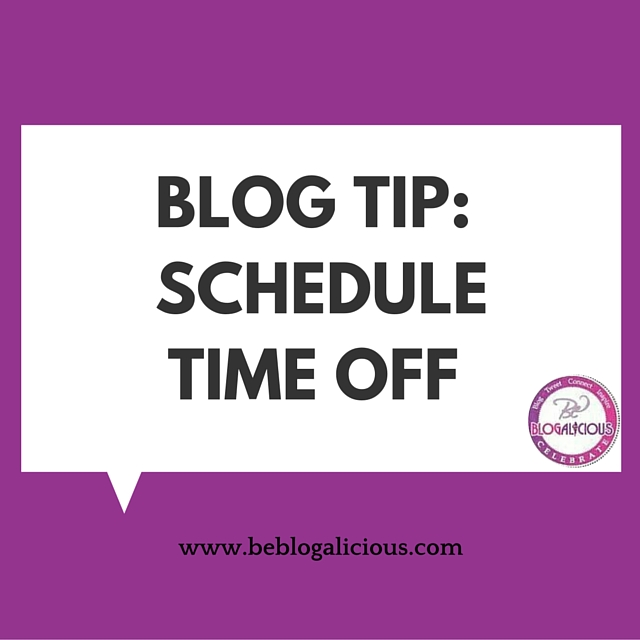 blog-tip-schedule-time-off-blogalicious