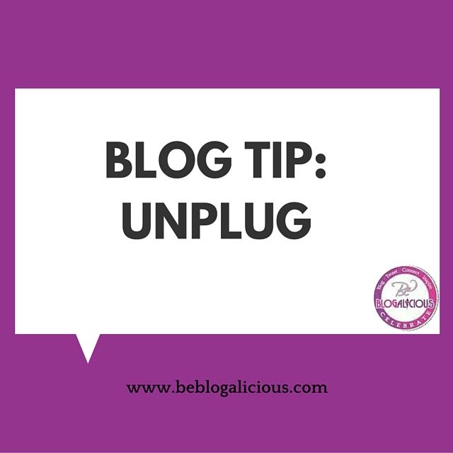 blog-tip-unplug-be-blogalicious