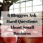 6 Bloggers Ask Hard Questions About Small Business