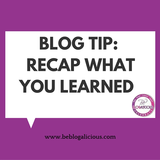 Blog Tip- RECAP WHAT YOU LEARNED