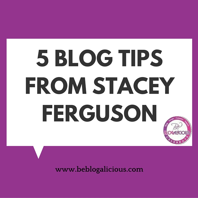 5 BLOG TIPS FROM STACEY FERGUSON