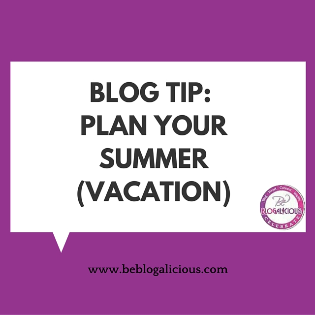 Blog Tip- Plan Your Summer (Vacation)