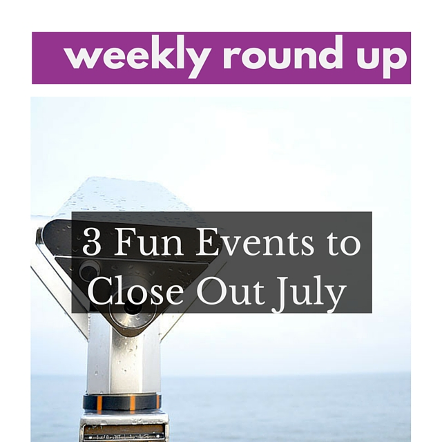 3 Fun Events to Close Out July