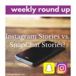 #WeeklyRoundUp — The Word On Instagram Stories Vs. SnapChat Stories
