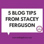 5 BLOG TIPS FROM STACEY FERGUSON